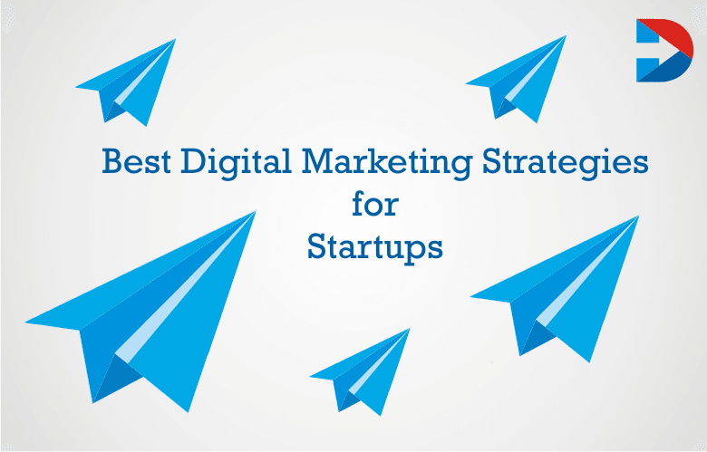 Best Digital Marketing Strategies For Startups: The Ultimate Guide