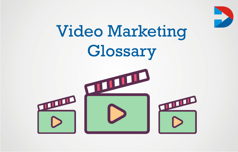 Video Marketing Glossary: The Ultimate Video Content Marketing Glossary