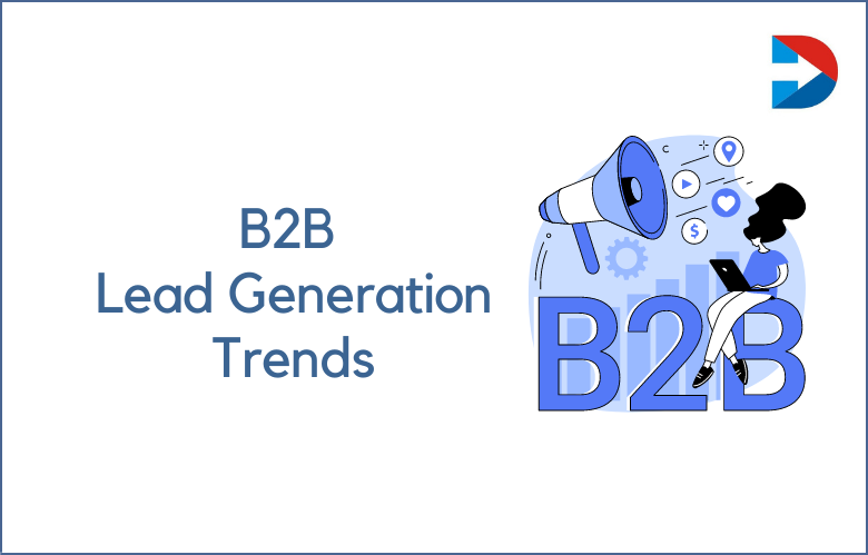 B2B Lead Generation Trends For 2022